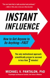 Instant Influence - How to Get Anyone to Do Anything--Fast ebook by Michael Pantalon