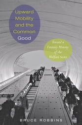Upward Mobility and the Common Good - Toward a Literary History of the Welfare State ebook by Bruce Robbins