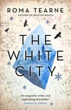 The White City ebook by Roma Tearne