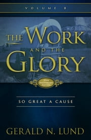 The Work and the Glory: Volume 8 - So Great a Cause ebook by Gerald N. Lund