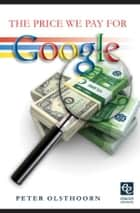 The price we pay for Google ebook by Peter Olsthoorn