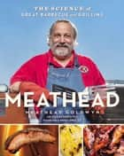 Meathead - The Science of Great Barbecue and Grilling ebook by Rux Martin, Meathead Goldwyn