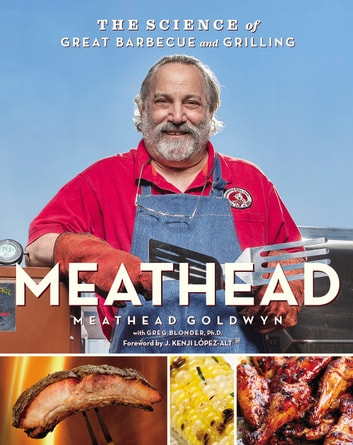 Meathead - The Science of Great Barbecue and Grilling ebook by Meathead Goldwyn