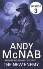 The New Enemy: Episode 3 ebook by Andy McNab