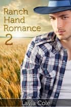 Ranch Hand Romance 2 ebook by Layla Cole