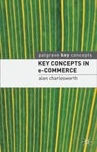 Key Concepts in e-Commerce ekitaplar by Alan Charlesworth