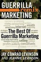 The Best of Guerrilla Marketing - Guerrilla Marketing Remix eBook by Jay Levinson, Jeannie Levinson