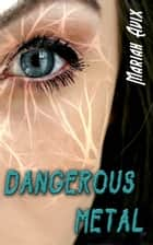 Dangerous Metal ebook by Mariah Avix