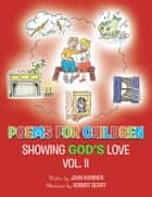 Poems for Children - Showing God's Love Vol. II ebook by John Kummer