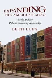 Expanding the American Mind - Books and the Popularization of Knowledge ebook by Beth Luey