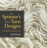 The Spinner's Book of Yarn Designs - Techniques for Creating 80 Yarns ebook by Sarah Anderson, Judith MacKenzie