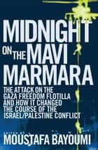 Midnight on the Mavi Marmara ebook by Moustafa Bayoumi Editor