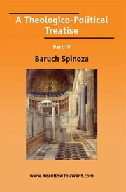 A Theologico-Political Treatise Part IV ebook by Benedict de Spinoza