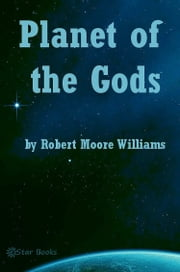 Planet of the Gods ebook by Robert Moore Williams