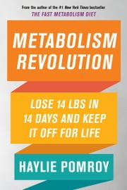 Metabolism Revolution - Lose 14 Pounds in 14 Days and Keep It Off for Life ebook by Haylie Pomroy