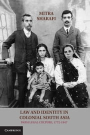 Law and Identity in Colonial South Asia - Parsi Legal Culture, 1772–1947 ebook by Mitra Sharafi