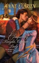 Conquering Knight, Captive Lady ebook by Anne O'Brien