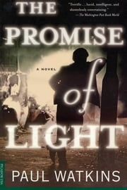 The Promise of Light - A Novel ebook by Paul Watkins