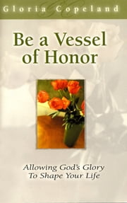 Be a Vessel of Honor ebook by Copeland, Gloria