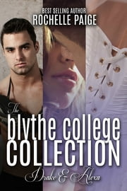 The Blythe College Collection: Drake & Alexa ebook by Rochelle Paige