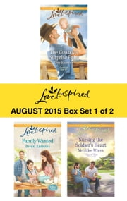 Love Inspired August 2015 - Box Set 1 of 2 - The Cowboy's Surprise Baby\Family Wanted\Nursing the Soldier's Heart ebook by Deb Kastner,Renee Andrews,Merrillee Whren