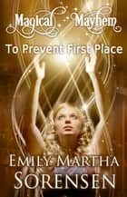 To Prevent First Place - Magical Mayhem Prologue ebook by Emily Martha Sorensen
