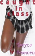 Caught in Class (bwwm) ebook by Tawnya Freeman