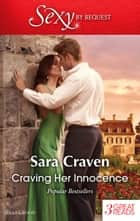 Craving Her Innocence/His Untamed Innocent/The End Of Her Innocence/Seduction Never Lies ebook by Sara Craven