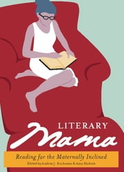 Literary Mama - Reading for the Maternally Inclined ebook by Andrea J. Buchanan,Amy Hudock