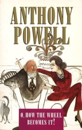 O How The Wheel Becomes It! ebook by Anthony Powell