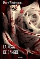 La rosa de sangre eBook by Mary Westmacott