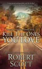 Kill the Ones You Love ekitaplar by Robert Scott