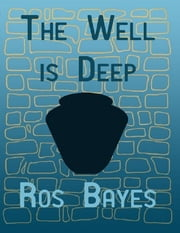 The Well Is Deep ebook by Ros Bayes