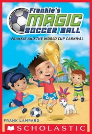 Frankie and the World Cup Carnival (Frankie's Magic Soccer Ball #6) ebook by Frank Lampard