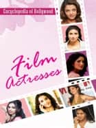 Encyclopedia of Bollywood–Film Actresses ebook by Renu Saran