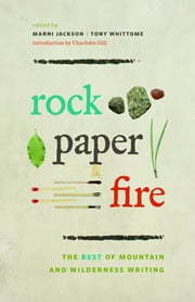 Rock, Paper, Fire - The Best of Mountain and Wilderness Writing ebook by Marni Jackson,Tony Whittome