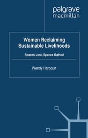 Women Reclaiming Sustainable Livelihoods - Spaces Lost, Spaces Gained ebook by W. Harcourt