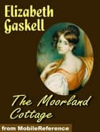 The Moorland Cottage (Mobi Classics) ebook by Elizabeth Gaskell