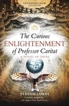 The Curious Enlightenment of Professor Caritat - A Novel of Ideas ebook by Steven Lukes