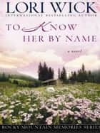To Know Her by Name ebook by Lori Wick