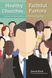 Healthy Churches, Faithful Pastors - Covenant Expectations for Thriving Together ebook by David A. Keck