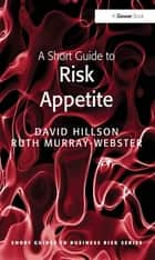 A Short Guide to Risk Appetite ebook by David Hillson, Ruth Murray-Webster