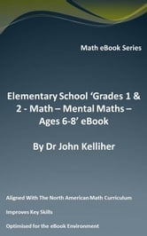 Elementary School 'Grades 1 & 2: Math – Mental Math – Ages 6-8' eBook ebook by Dr John Kelliher