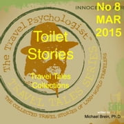 Travel Tales Collections: Toilet Stories - No. 8 March 2015 ebook by Michael Brein, Ph.D.