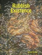 Rubbish Existence ebook by Jorge Torrez