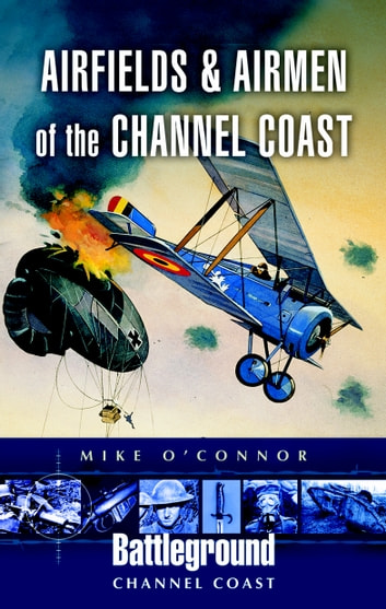 Airfields and Airmen of the Channel Coast ebook by Michael O'Connor