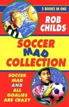 The Soccer Mad Collection eBook by Rob Childs