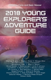 2018 Young Explorer's Adventure Guide - Young Explorer's Adventure Guide ebook by Nancy Kress, Marilag Angway, Stephen Blake,...