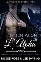 La Tentation de l'Alpha - Une romance de loup métamorphe milliardaire ebook by Renee Rose, Lee Savino