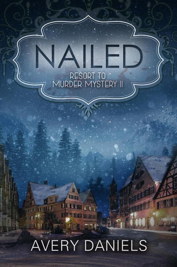 Nailed: Resort to Murder Mystery II ebook by Avery Daniels